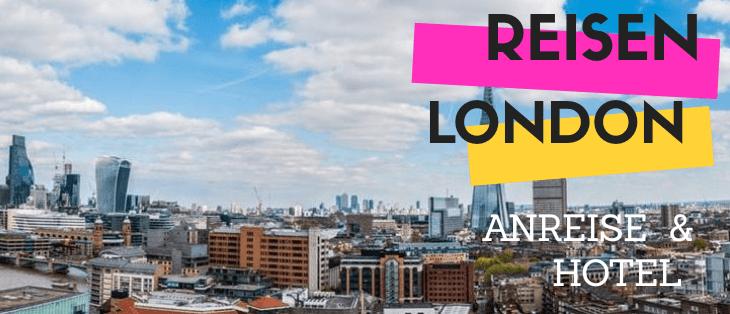 Reisen // London: Anreise & Hotel