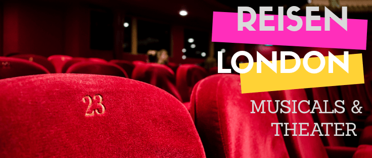 Reisen // London: Musicals & Theater